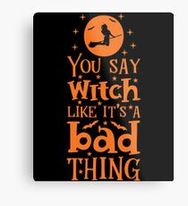 Halloween T-Shirts & Gifts: You Say Witch Like It's A Bad Thing Metal Print