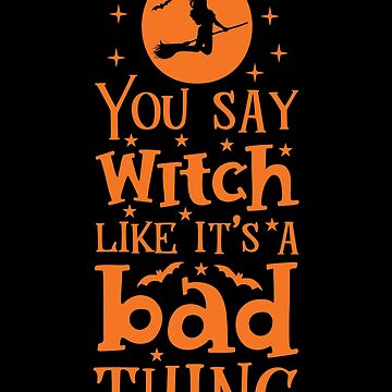 You Say Witch Like It's A Bad Thing by wantneedlove