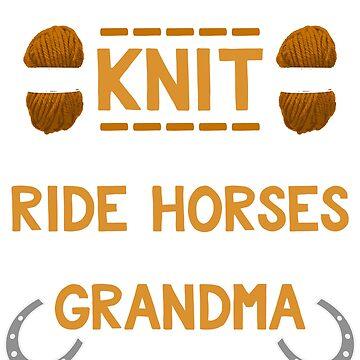 Real Grandmas - Knit - Ride Horses = Awesome Grandmas by DaveM7054