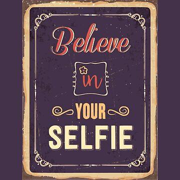 Believe In Your Selfie by realmatdesign