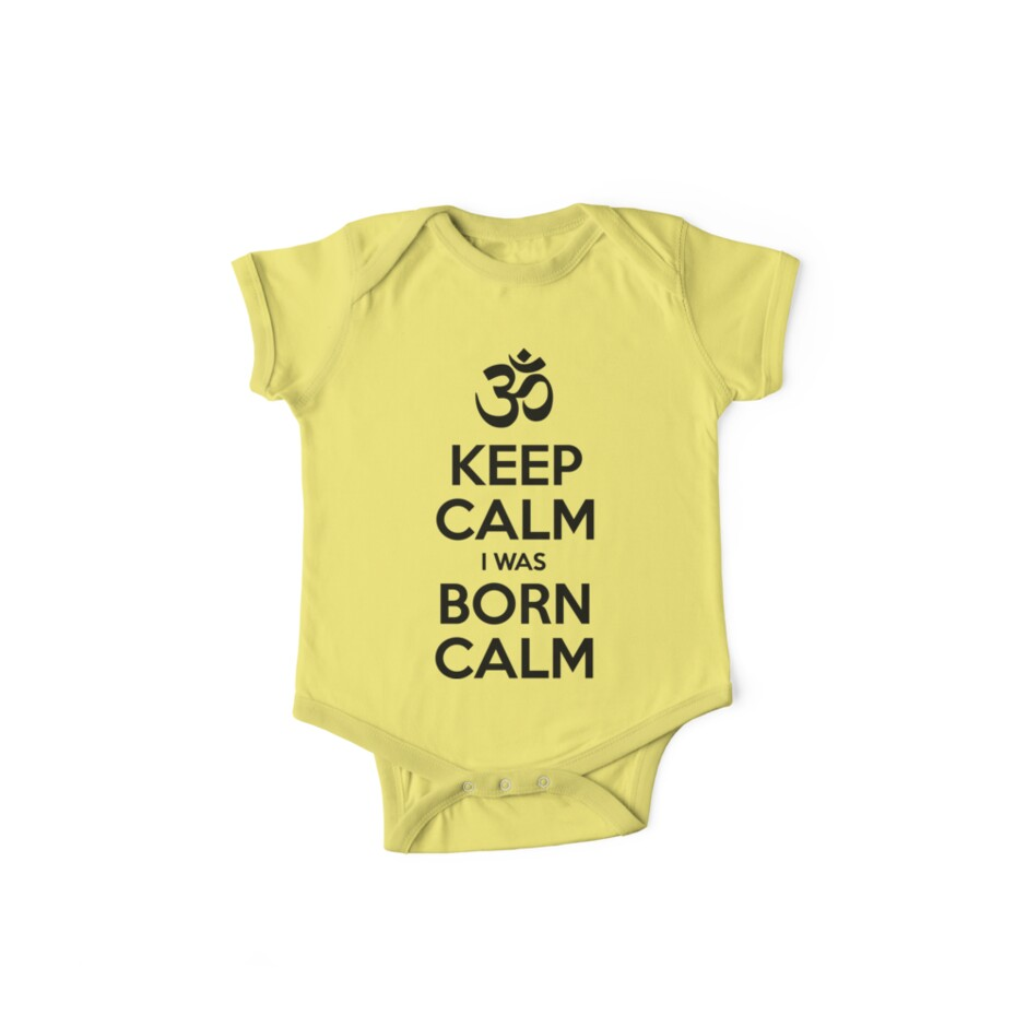 Keep Calm I Was Born Calm by tinybiscuits
