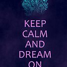 Keep calm and dream on by Colin Behrens