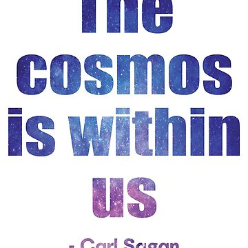 The Cosmos Is Within Us- Carl Sagan by catofnimes