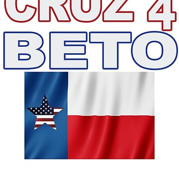 Cruz 4 Beto Funny Anti Ted Cruz Pro O'Rourke for Senate in Texas by merchhost