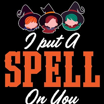 I Put A Spell On You Spooky Halloween by BUBLTEES