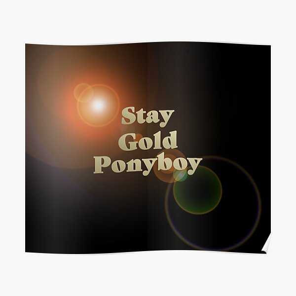 Stay Gold Ponyboy Posters Redbubble Also thanks bc no one really does. redbubble