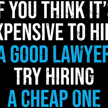 Hire A Good Lawyer Funny Attorney Humor T-shirt by zcecmza