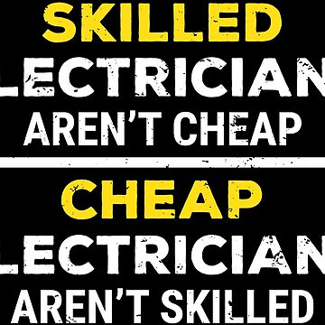 Skilled Electricians Aren't Cheap Funny T-shirt by zcecmza