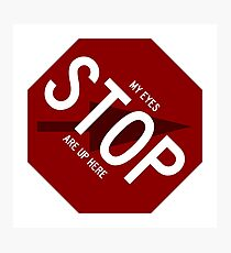 Stop Sign My Eyes Are Up Here Fail Photographic Print