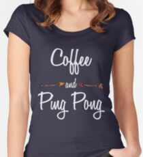 Coffee and Ping Pong T shirt Hoodie Women's Fitted Scoop T-Shirt