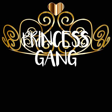 Princess Gang Girl Squad Gift by stacyanne324