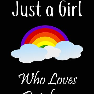 Rainbow Just a Girl Who Loves Rainbows by stacyanne324