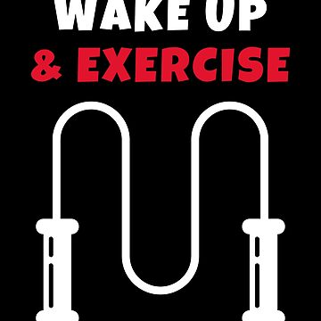 Wake up and Exercise  rope by we1000