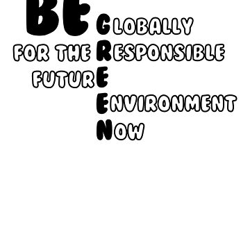 Be Globally Responsible for Future Environment Now Green by KanigMarketplac