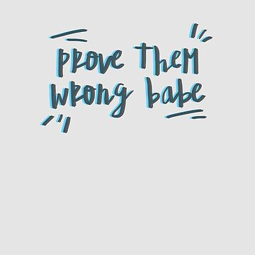 Prove Them Wrong Babe by WordvineMedia