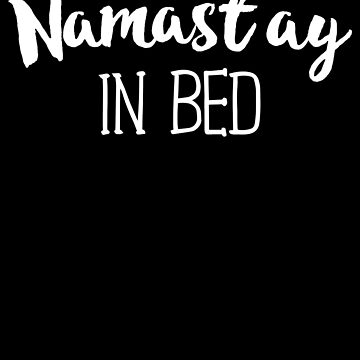Namast'ay In Bed Funny Yoga T-Shirt Namaste Class Gift by 14thFloor