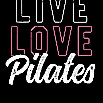 Live, Love, Pilates T-Shirt for Women Funny Pink Fitness by 14thFloor