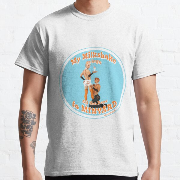 My Milkshake Brings all the Boys to Minyard  Classic T-Shirt