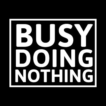 Funny Gift - Busy Doing Nothing by FDST-shirts