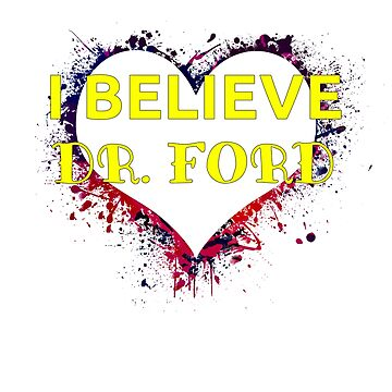 I Believe Dr. Ford design for political activists and survivors by StudioDesigns