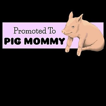 Promoted To Pig Mommy by DogBoo