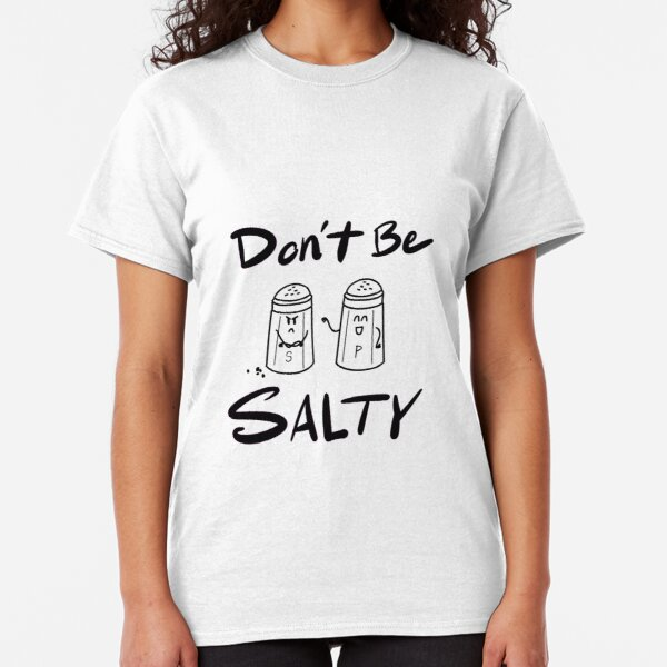 Don't Be Salty Classic T-Shirt