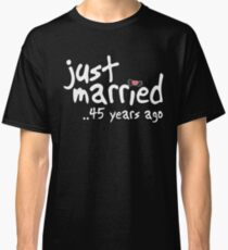 45th Wedding Anniversary Gifts - Just Married 45 Years Ago Classic T-Shirt