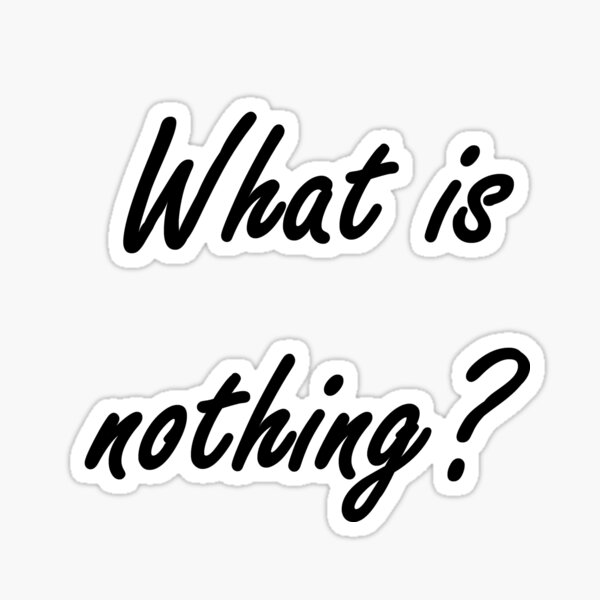 What is nothing? #What #Whatis #nothing #Whatisnothing Nothingness sign concept text Sticker