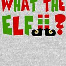 What the ELF? Christmas Humor by Jandsgraphics