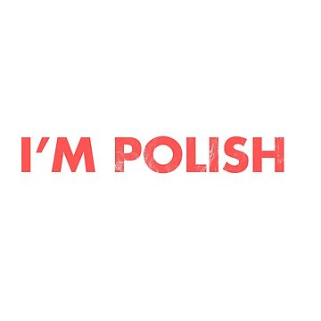 Of Course I'm Right I'm Polish Funny T Shirt by noirty