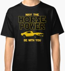 Legendary American Muscle Car Owners Gift - May The Horsepower Be With You T shirt - Sci Fi Lovers Gift  Classic T-Shirt