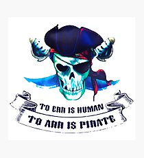 To Err Is Human To Arr Is Pirate Photographic Print