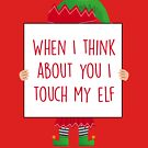 When I think about you I touch my elf by fashprints
