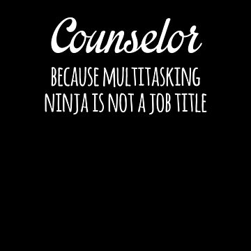 Counselor Because Multitasking Ninja Is Not A Job Title Funny by with-care
