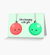 I like hanging with you - Christmas baubles Greeting Card
