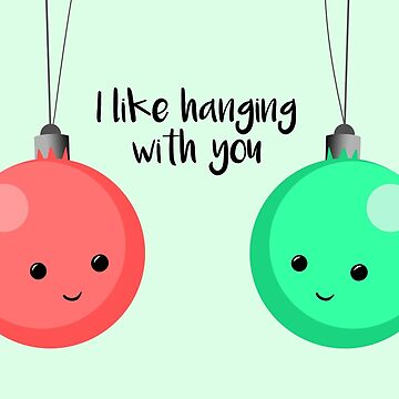 I like hanging with you - Christmas baubles by JTBeginning-x