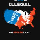 No One Is Illegal On Stolen Land by zoljo