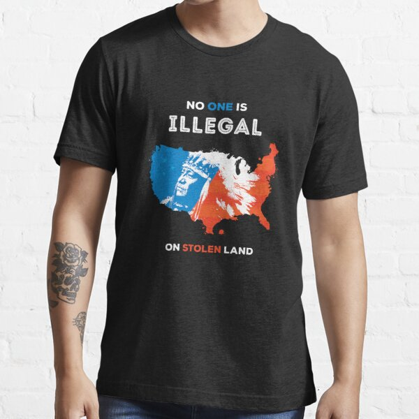 No One Is Illegal On Stolen Land Essential T-Shirt