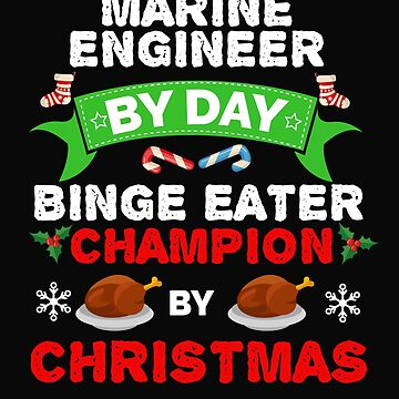 Marine Engineer by day Binge Eater by Christmas Xmas by losttribe