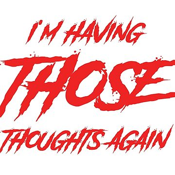 Having THOSE thoughts again tee by markstones
