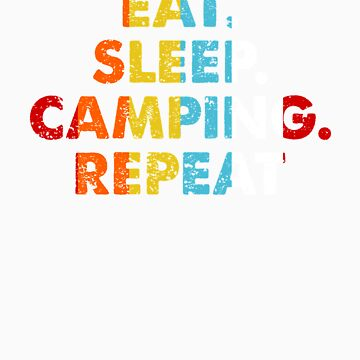 Retro Eat. Sleep. Camping. Repeat. Vintage Hobby Saying Novelty Gift idea by orangepieces