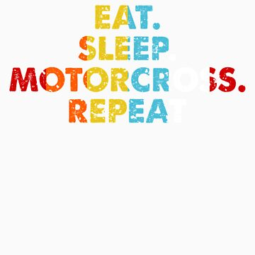Retro Eat. Sleep. Motorcross. Repeat. Vintage Sports Saying Novelty Gift idea by orangepieces