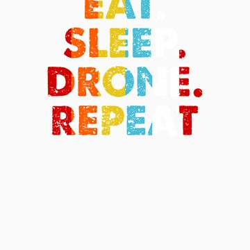 Retro Eat. Sleep. Drone. Repeat. Vintage Hobby Saying Novelty Gift idea by orangepieces