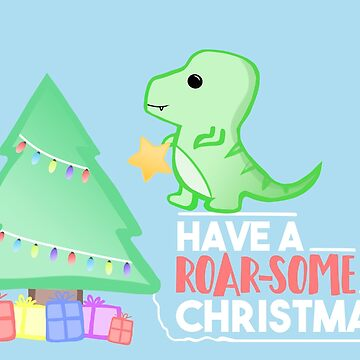 Have a ROAR-SOME Christmas - Dinosaur Christmas by JTBeginning-x