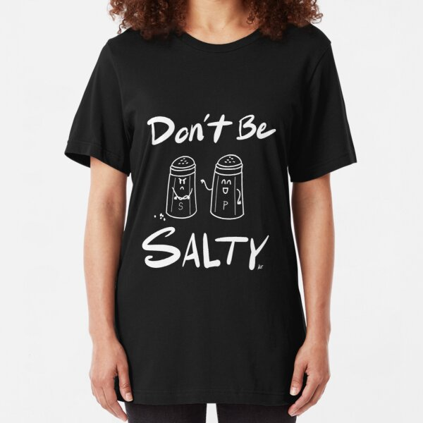 Don't Be Salty Slim Fit T-Shirt
