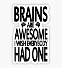 Brains Are Awesome I Wish Everybody Had One Sticker