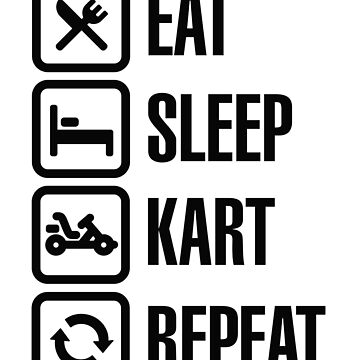 Eat sleep kart karting go-karts repeat karting go-karts go-kart go-cart by LaundryFactory