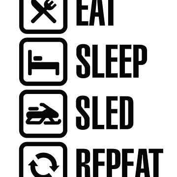Eat sleep motor sled / snowmobile repeat snowmobiling sleighing winter sports by LaundryFactory