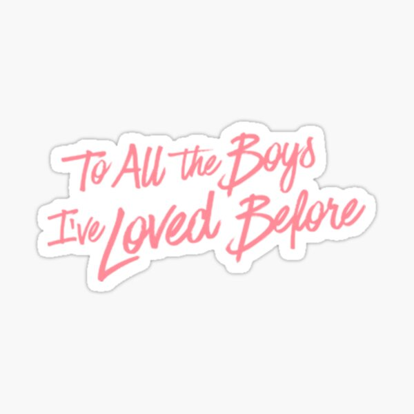 To all the boys i've loved before Sticker