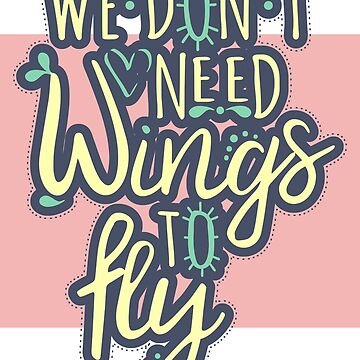 we don't need wings to fly quote design by xsylx